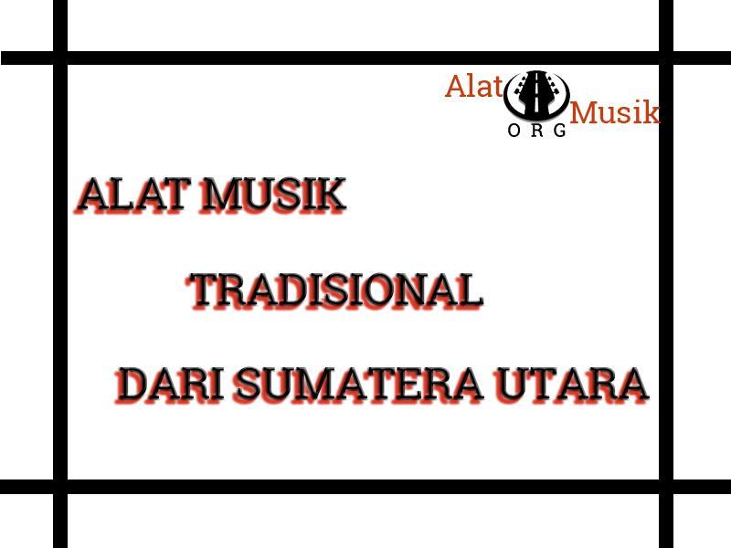 alat musik tradisional dari sumatera utara