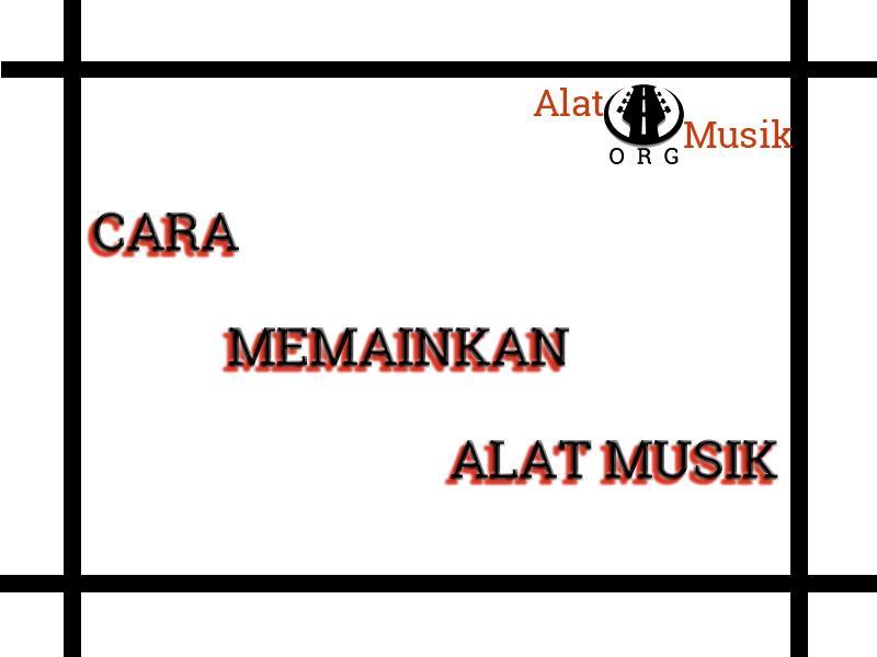 cara-memainkan-alat-musik